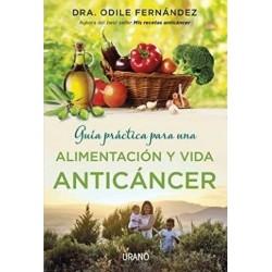 GUÍA PRÁCTICA PARA UNA ALIMENTACIÓN Y VIDA ANTICÁNCER - Dra. Odile Fernández